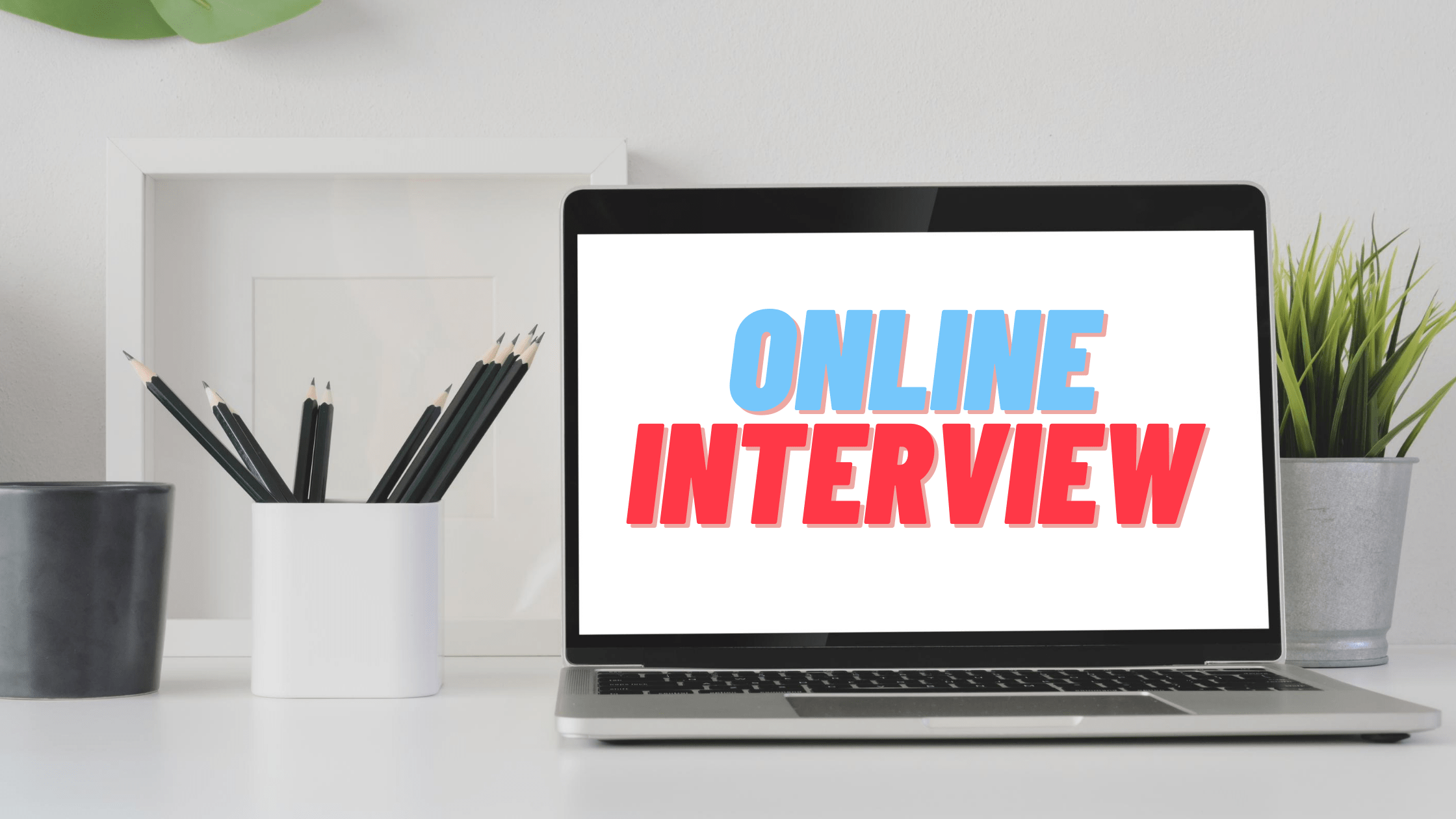 Online Interview Tips Amidst Social Distancing